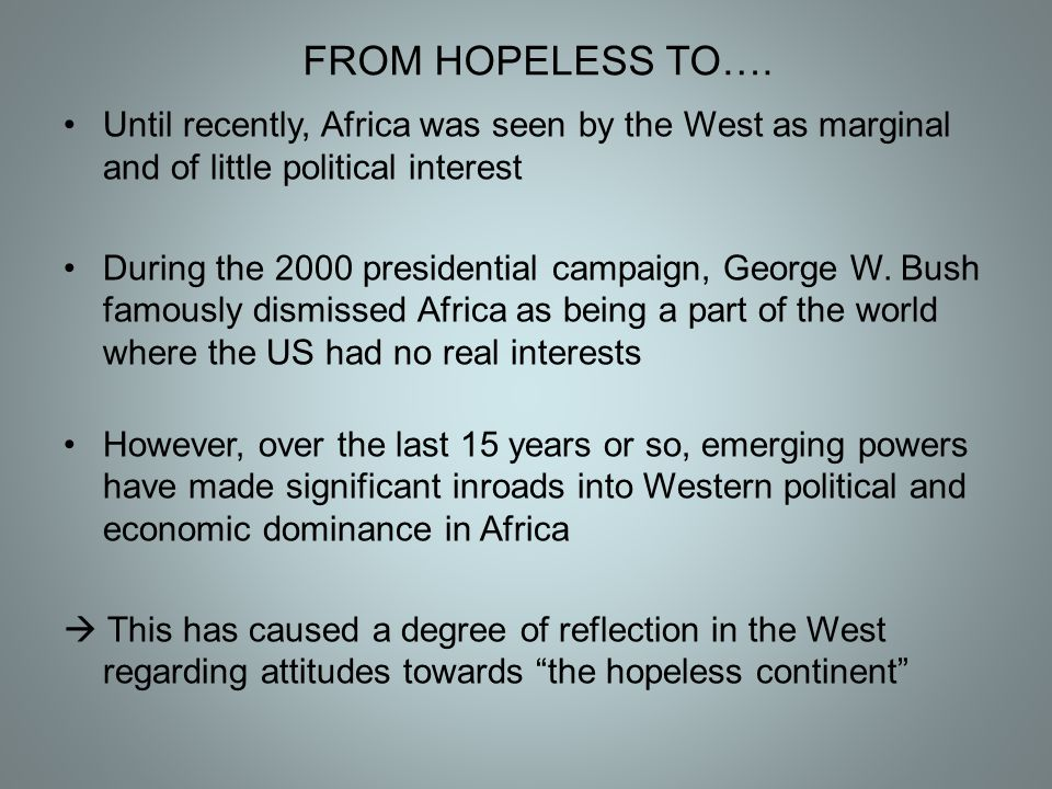 Until recently, Africa was seen by the West as marginal and of little political interest During the 2000 presidential campaign, George W. Bush famousl