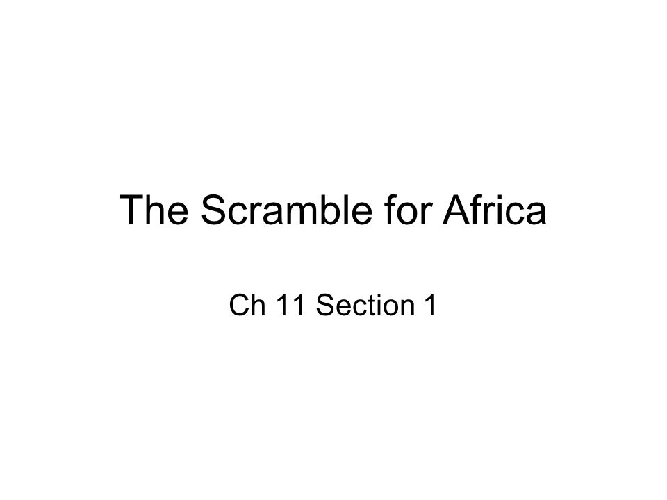 The Scramble for Africa Ch 11 Section 1