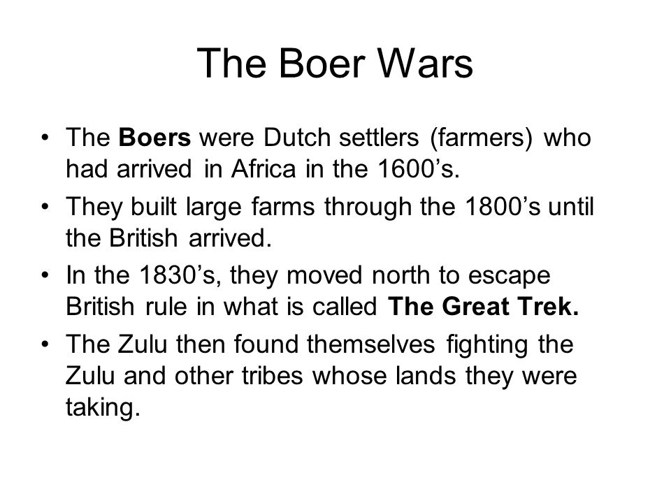 The Boer Wars The Boers were Dutch settlers (farmers) who had arrived in Africa in the 1600's.