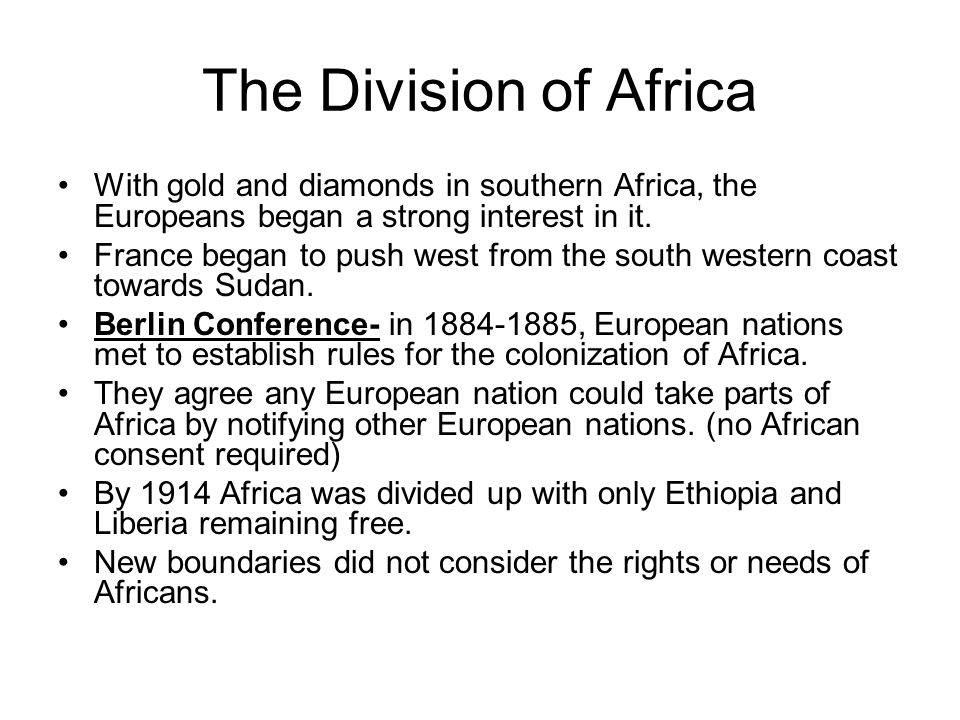 The Division of Africa With gold and diamonds in southern Africa, the Europeans began a strong interest in it.