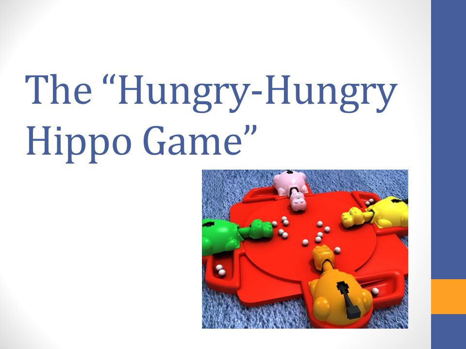 "The ""Hungry-Hungry Hippo Game"""
