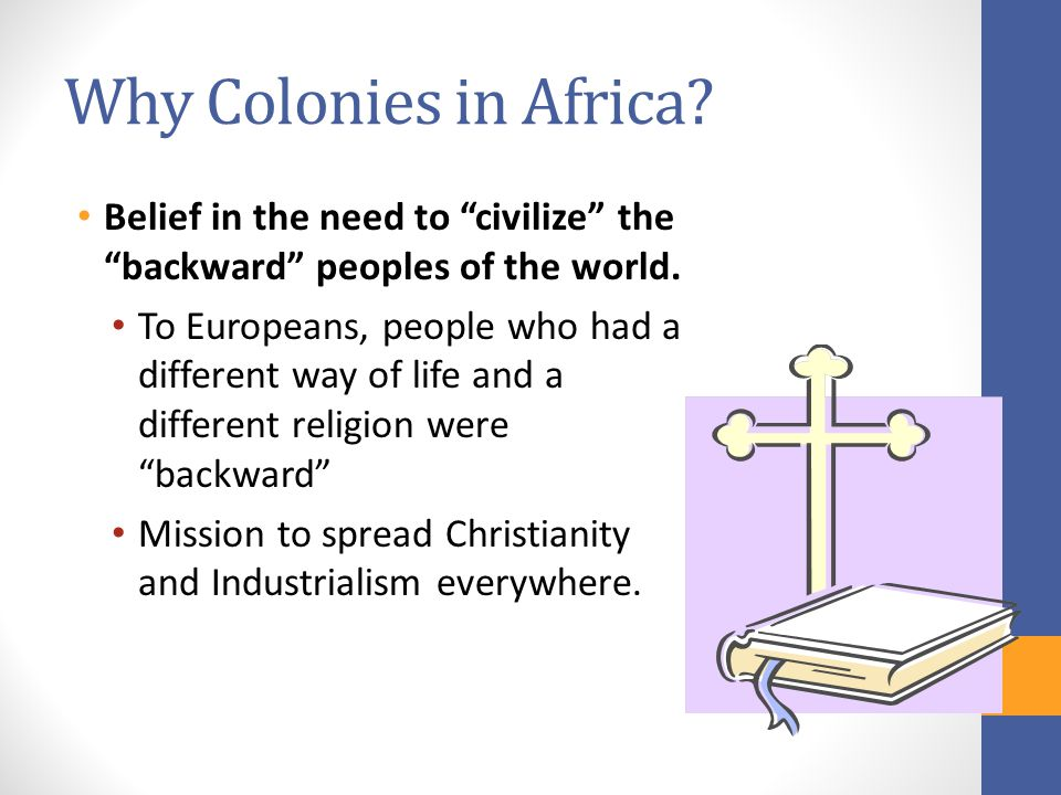 Why Colonies in Africa.Belief in the need to civilize the backward peoples of the world.