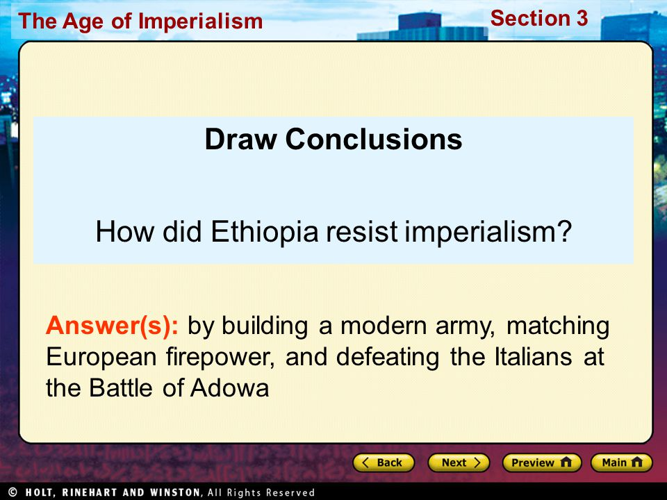 The Age of Imperialism Section 3 Draw Conclusions How did Ethiopia resist imperialism? Answer(s): by building a modern army, matching European firepow