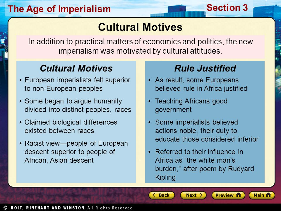 The Age of Imperialism Section 3 In addition to practical matters of economics and politics, the new imperialism was motivated by cultural attitudes.