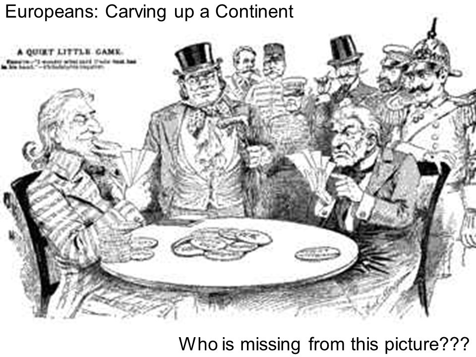 Who is missing from this picture Europeans: Carving up a Continent