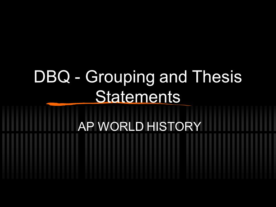 DBQ - Grouping and Thesis Statements AP WORLD HISTORY