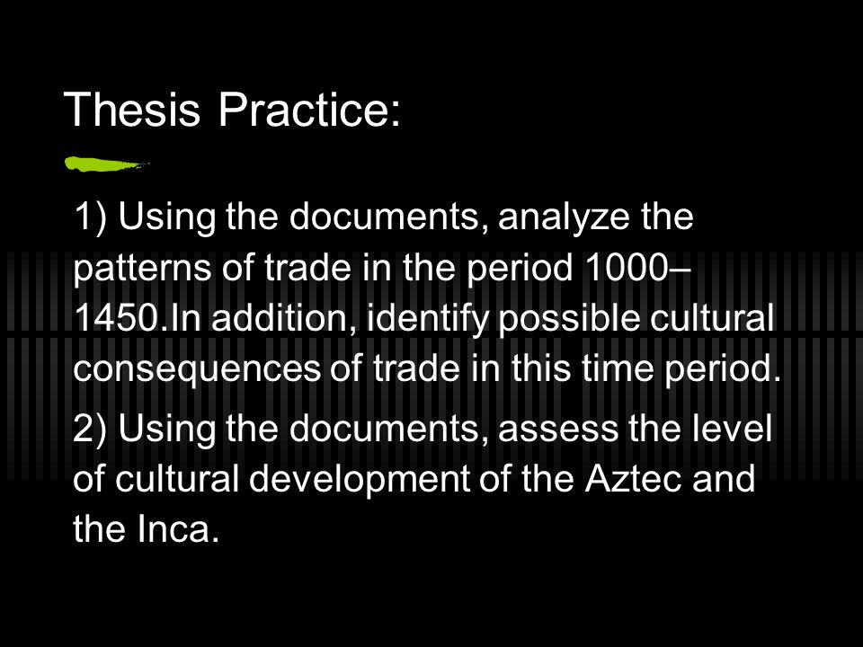 Thesis Practice: 1) Using the documents, analyze the patterns of trade in the period 1000– 1450.In addition, identify possible cultural consequences o