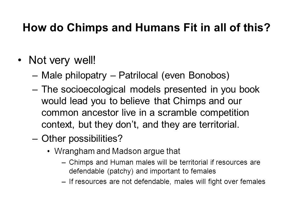 How do Chimps and Humans Fit in all of this. Not very well.