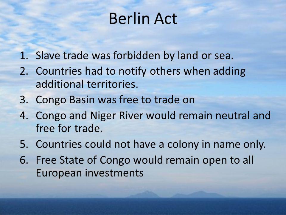Berlin Act 1.Slave trade was forbidden by land or sea.