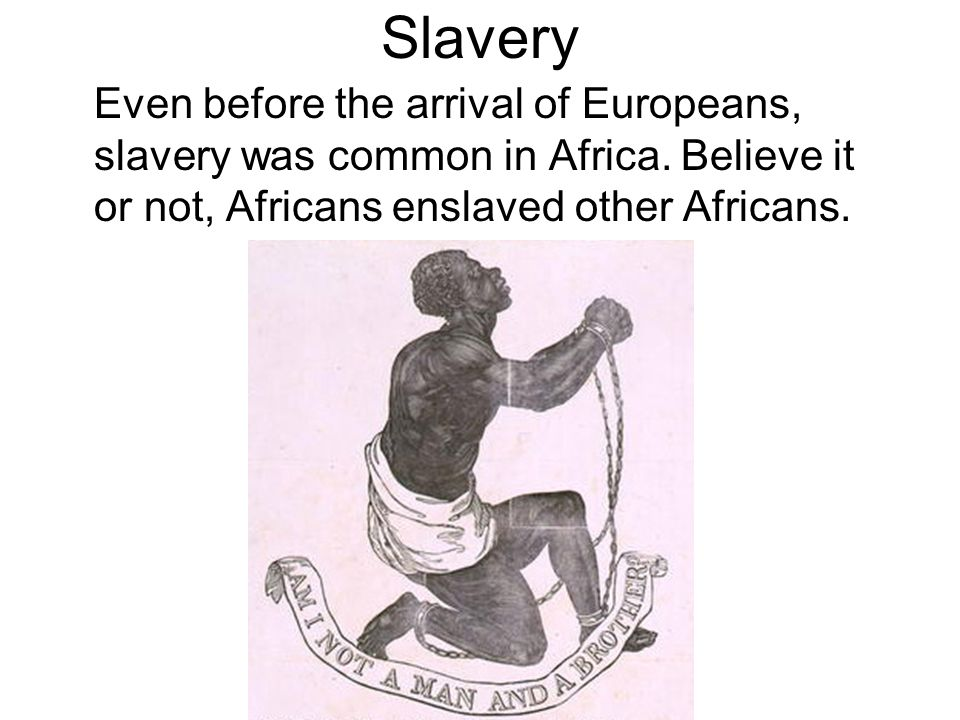 Slavery Even before the arrival of Europeans, slavery was common in Africa.