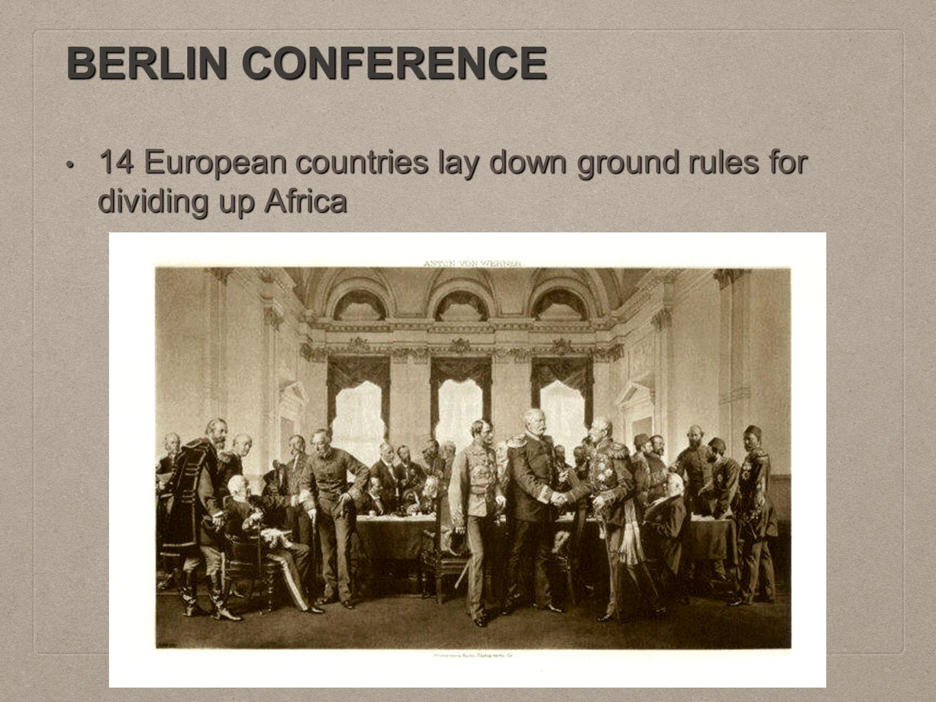 BERLIN CONFERENCE 14 European countries lay down ground rules for dividing up Africa 14 European countries lay down ground rules for dividing up Afric