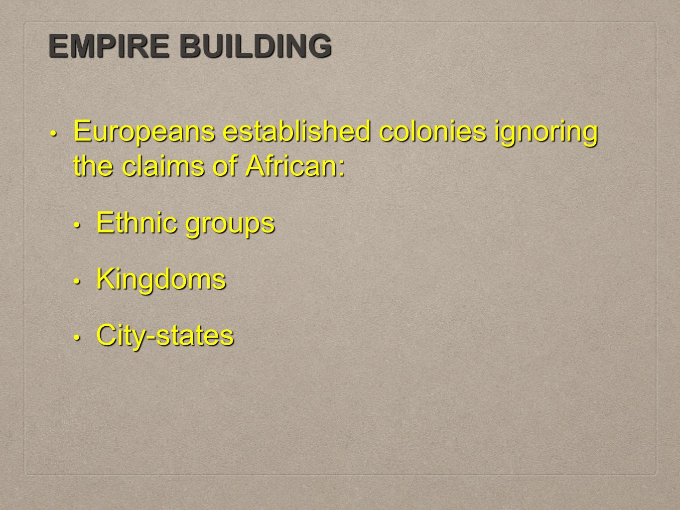 EMPIRE BUILDING Europeans established colonies ignoring the claims of African: Europeans established colonies ignoring the claims of African: Ethnic g