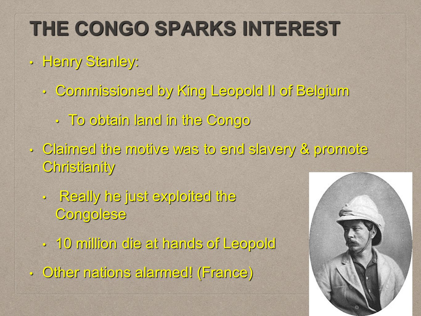 THE CONGO SPARKS INTEREST Henry Stanley: Henry Stanley: Commissioned by King Leopold II of Belgium Commissioned by King Leopold II of Belgium To obtai