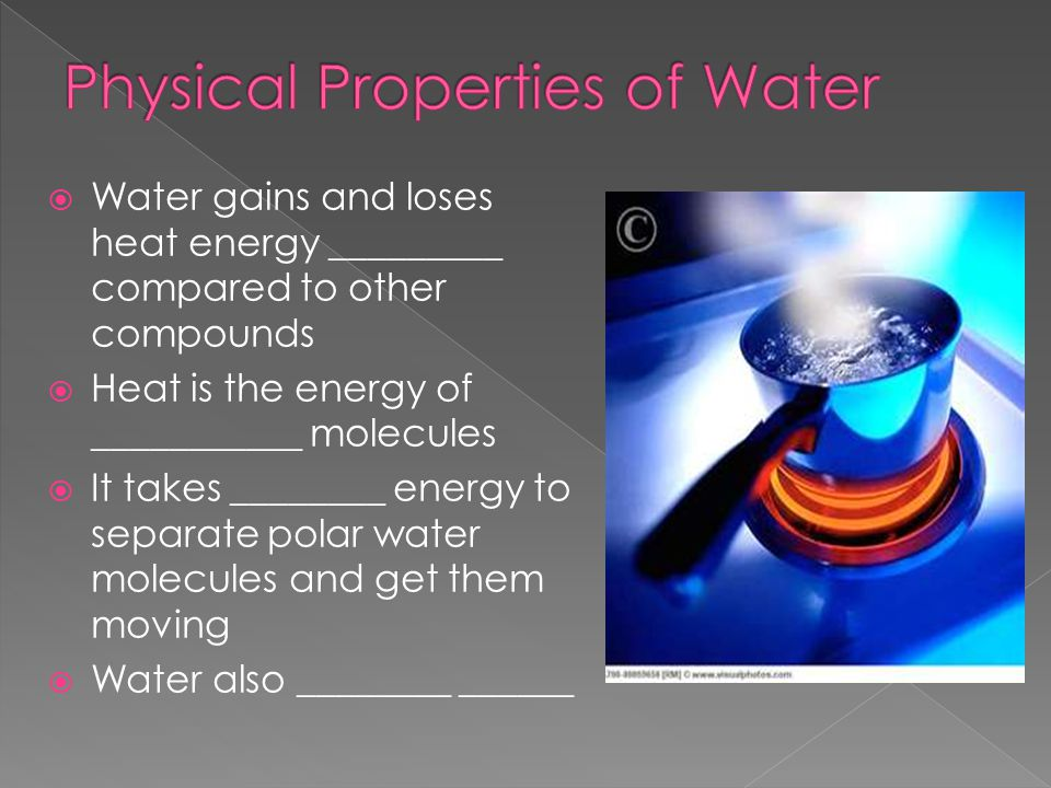  Water gains and loses heat energy _________ compared to other compounds  Heat is the energy of ___________ molecules  It takes ________ energy to separate polar water molecules and get them moving  Water also ________ ______