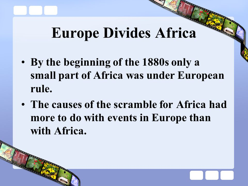 Europe Divides Africa By the beginning of the 1880s only a small part of Africa was under European rule.