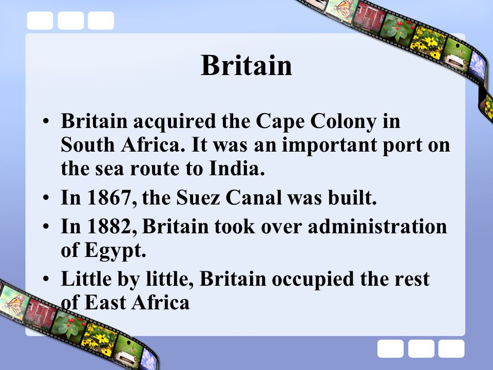 Britain Britain acquired the Cape Colony in South Africa.