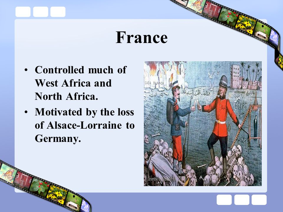 France Controlled much of West Africa and North Africa.