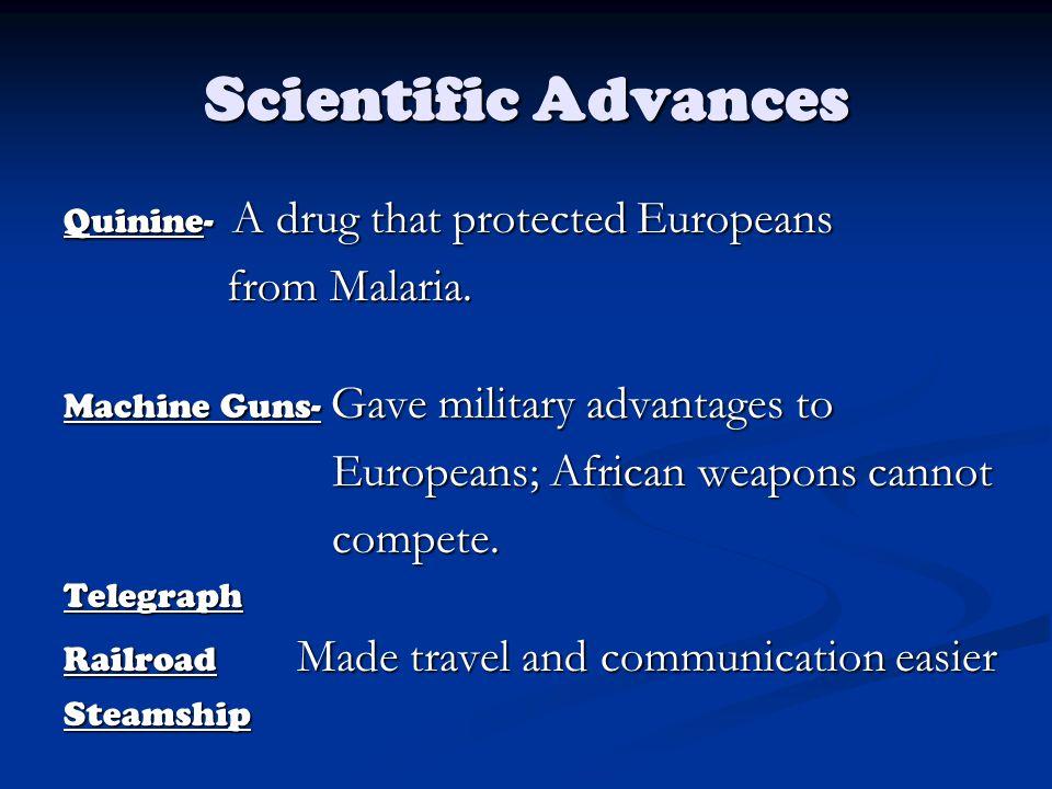 Scientific Advances Quinine- A drug that protected Europeans from Malaria.