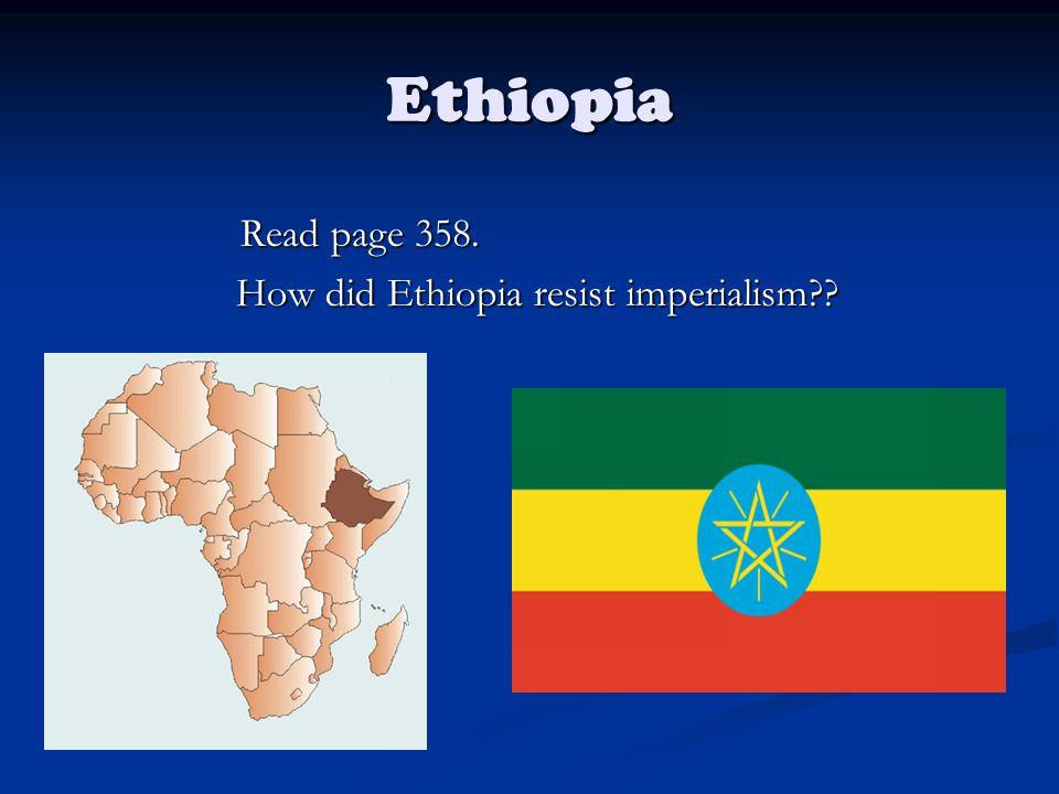 Ethiopia Read page 358. How did Ethiopia resist imperialism?? How did Ethiopia resist imperialism??