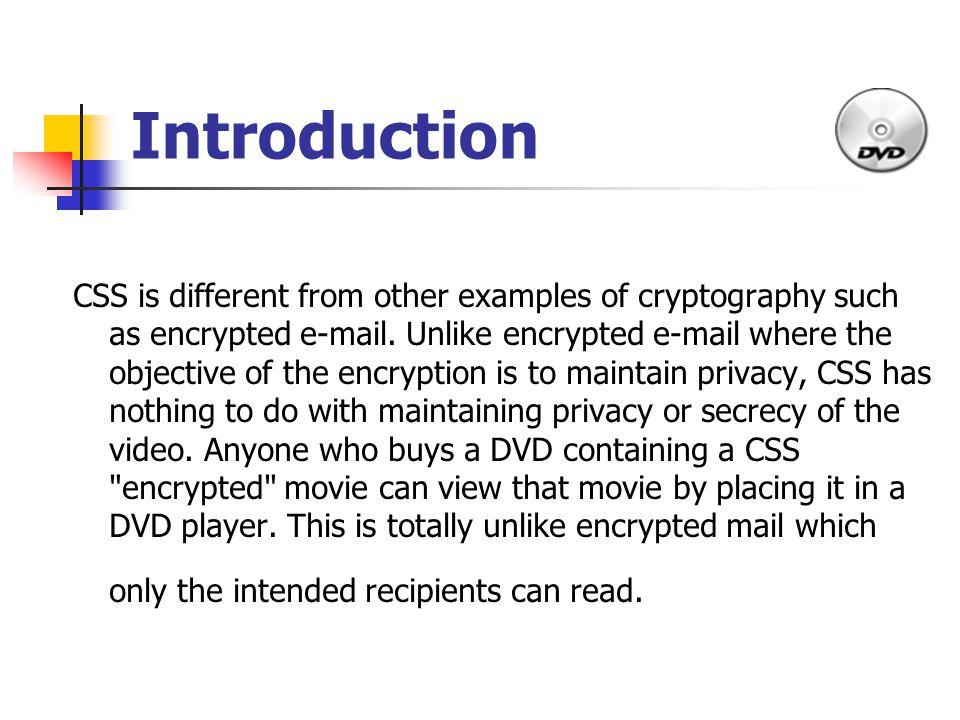 Introduction CSS is different from other examples of cryptography such as encrypted e-mail.