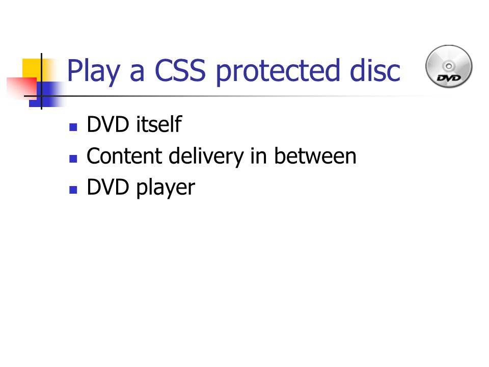 Play a CSS protected disc DVD itself Content delivery in between DVD player