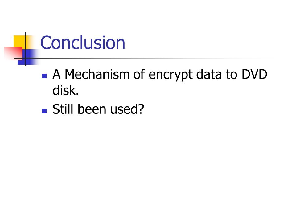 Conclusion A Mechanism of encrypt data to DVD disk. Still been used