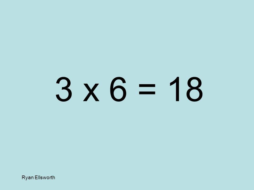 Ryan Ellsworth 2 x 3 = 6