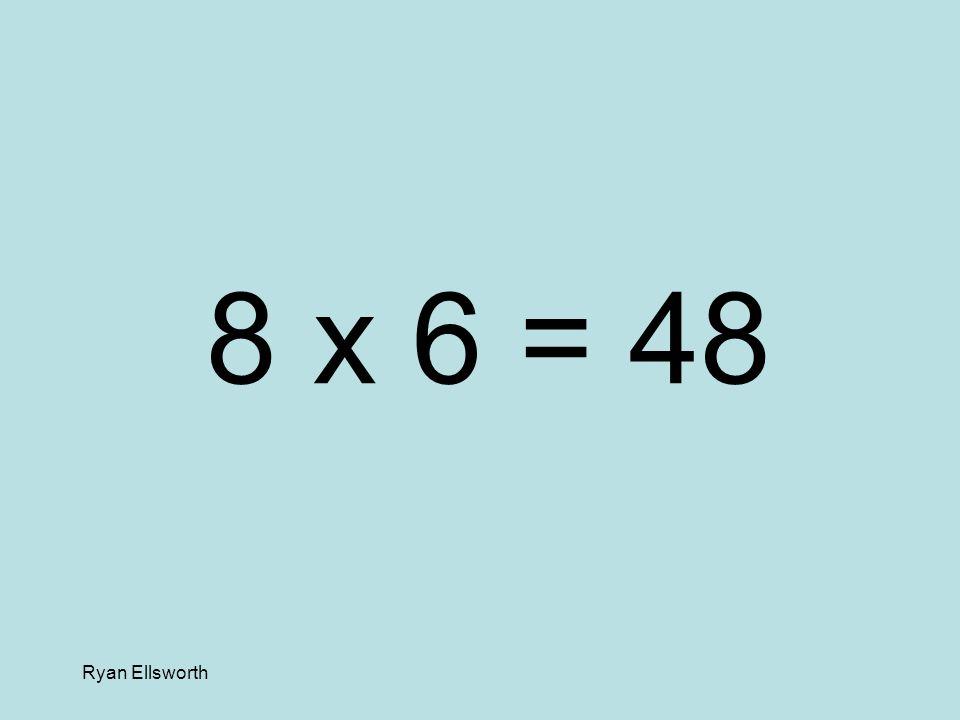 Ryan Ellsworth 8 x 7 = 56
