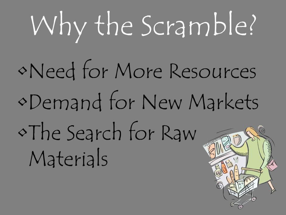 Why the Scramble Need for More Resources Demand for New Markets The Search for Raw Materials