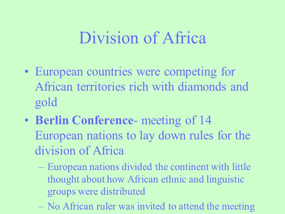 Division of Africa European countries were competing for African territories rich with diamonds and gold Berlin Conference- meeting of 14 European nat