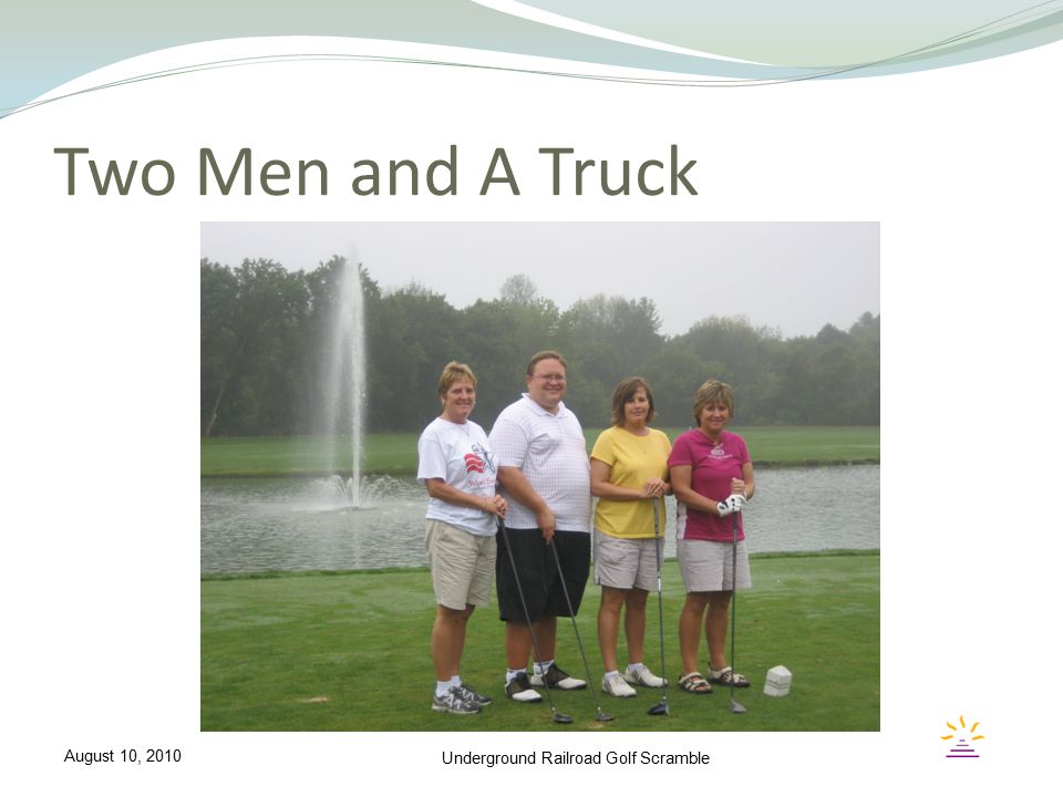 Two Men and A Truck Underground Railroad Golf Scramble August 10, 2010