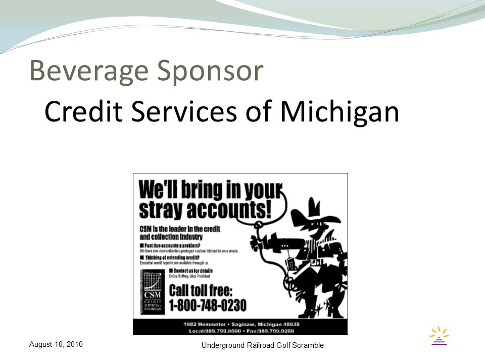 Beverage Sponsor Underground Railroad Golf Scramble Credit Services of Michigan August 10, 2010
