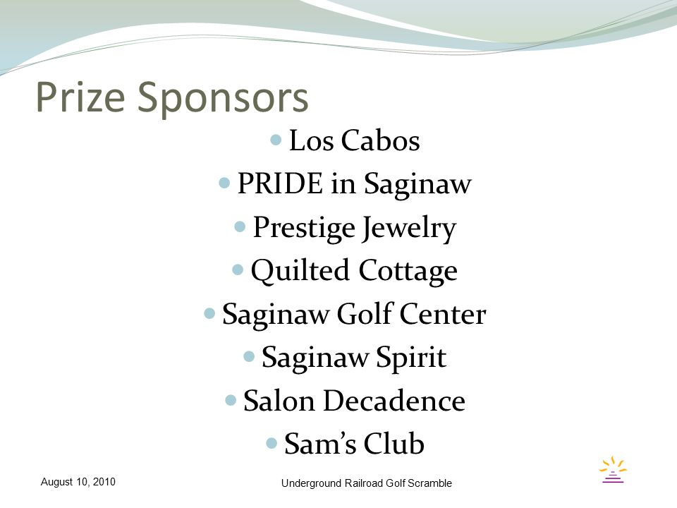 Prize Sponsors Los Cabos PRIDE in Saginaw Prestige Jewelry Quilted Cottage Saginaw Golf Center Saginaw Spirit Salon Decadence Sam's Club Underground R