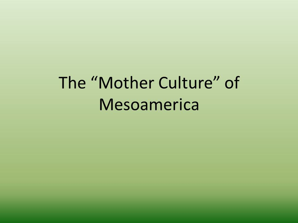 The Mother Culture of Mesoamerica
