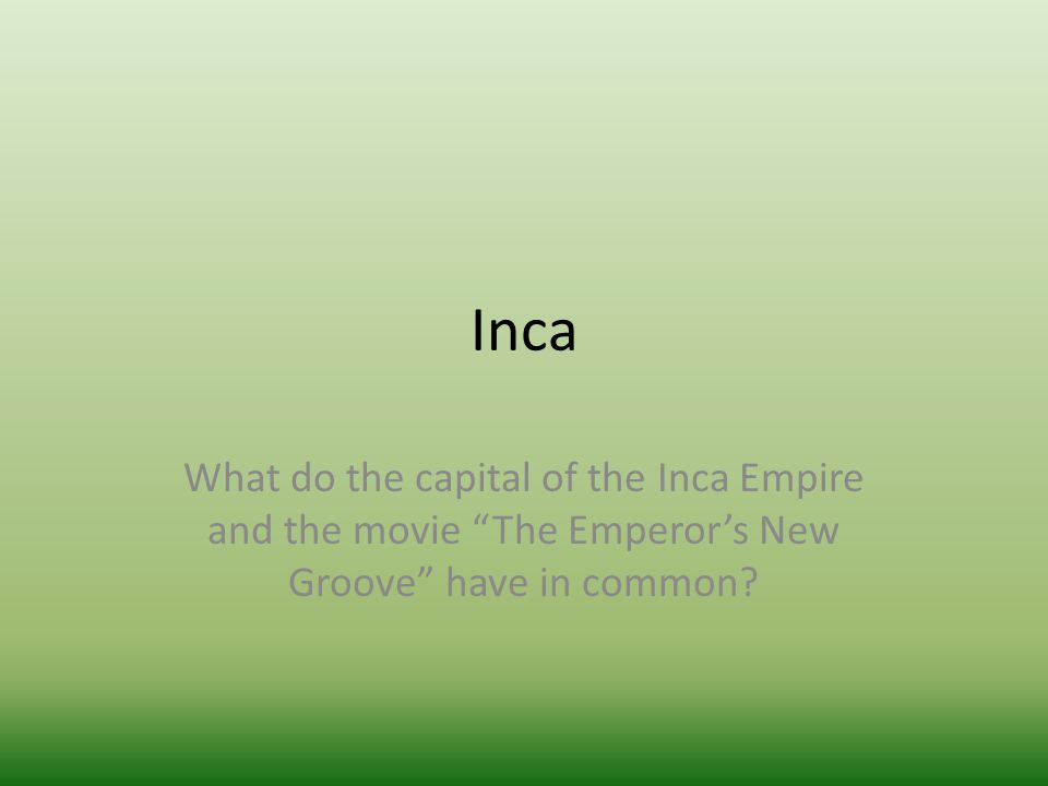 Inca What do the capital of the Inca Empire and the movie The Emperor's New Groove have in common?