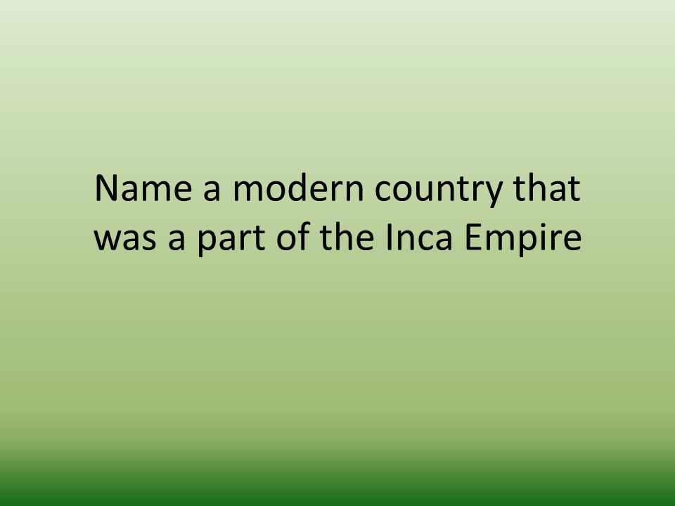Name a modern country that was a part of the Inca Empire