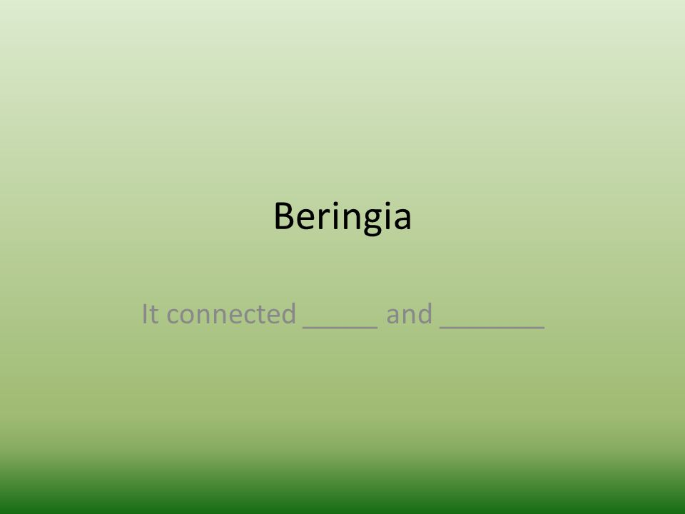 Beringia It connected _____ and _______