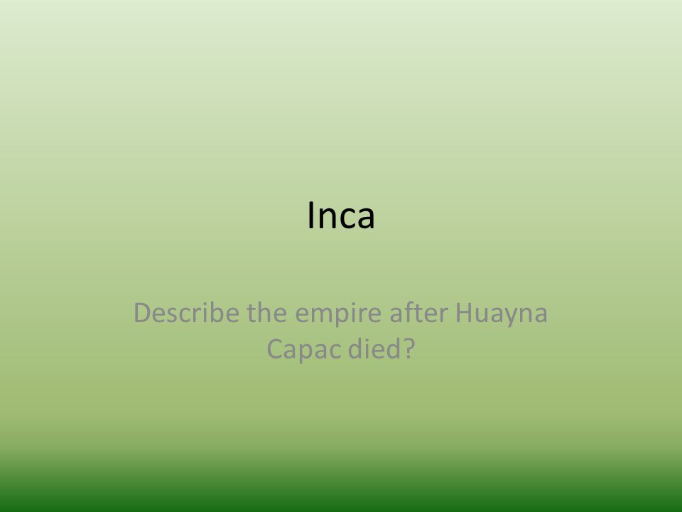 Inca Describe the empire after Huayna Capac died?