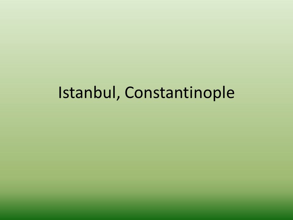 Istanbul, Constantinople