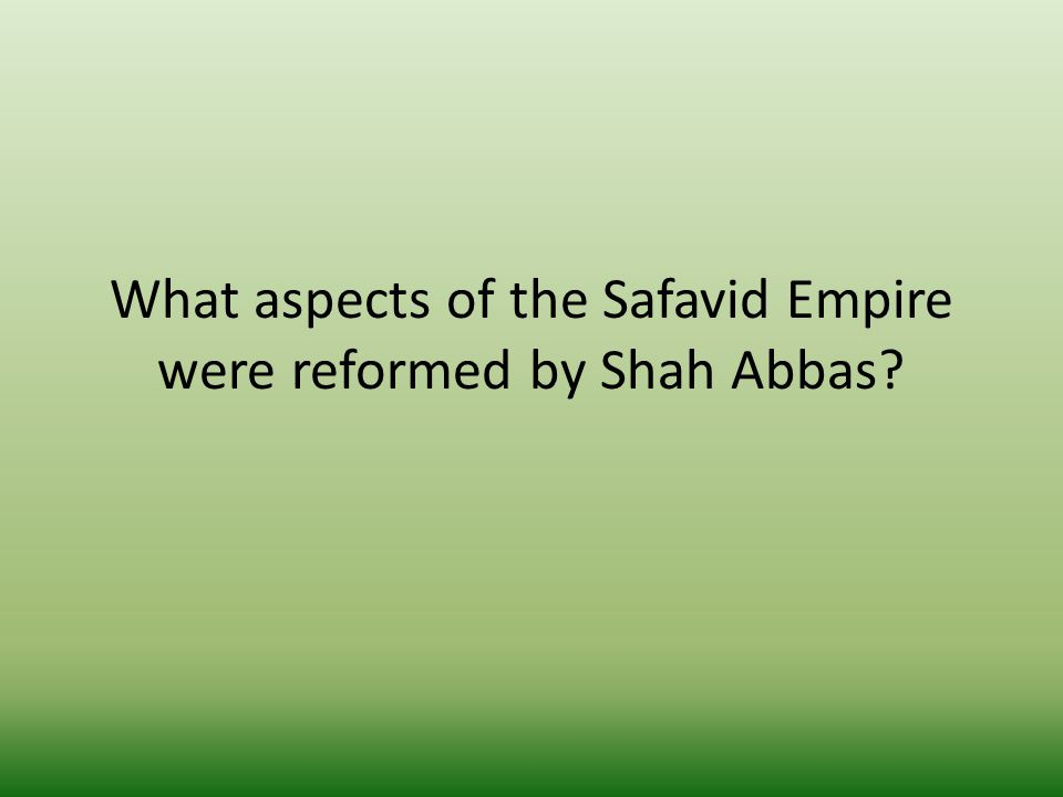What aspects of the Safavid Empire were reformed by Shah Abbas