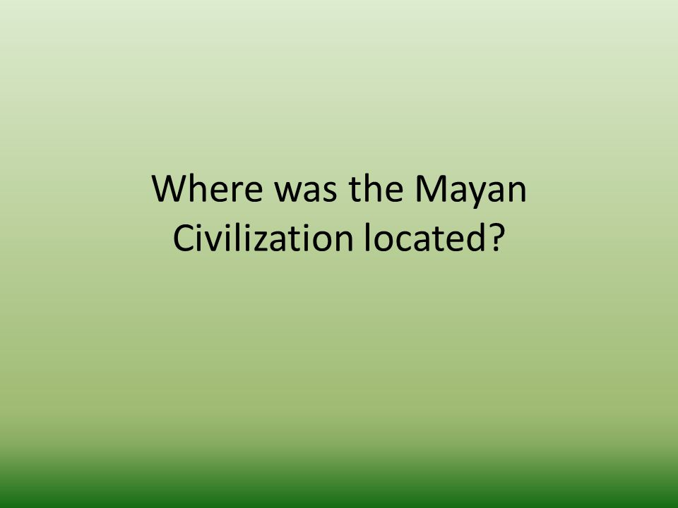 Where was the Mayan Civilization located