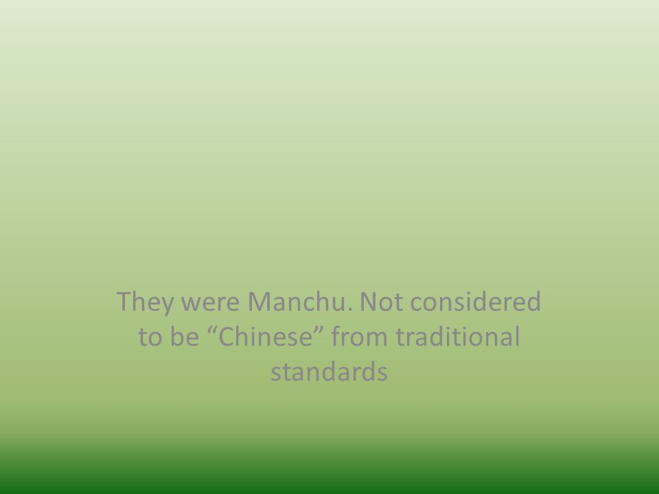"They were Manchu. Not considered to be ""Chinese"" from traditional standards"