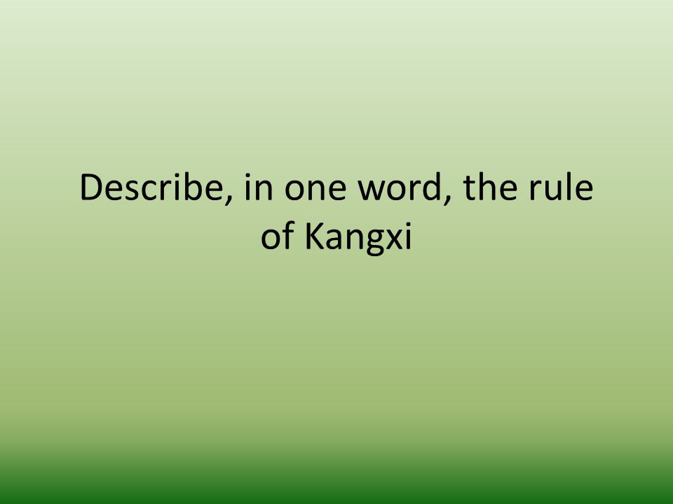 Describe, in one word, the rule of Kangxi