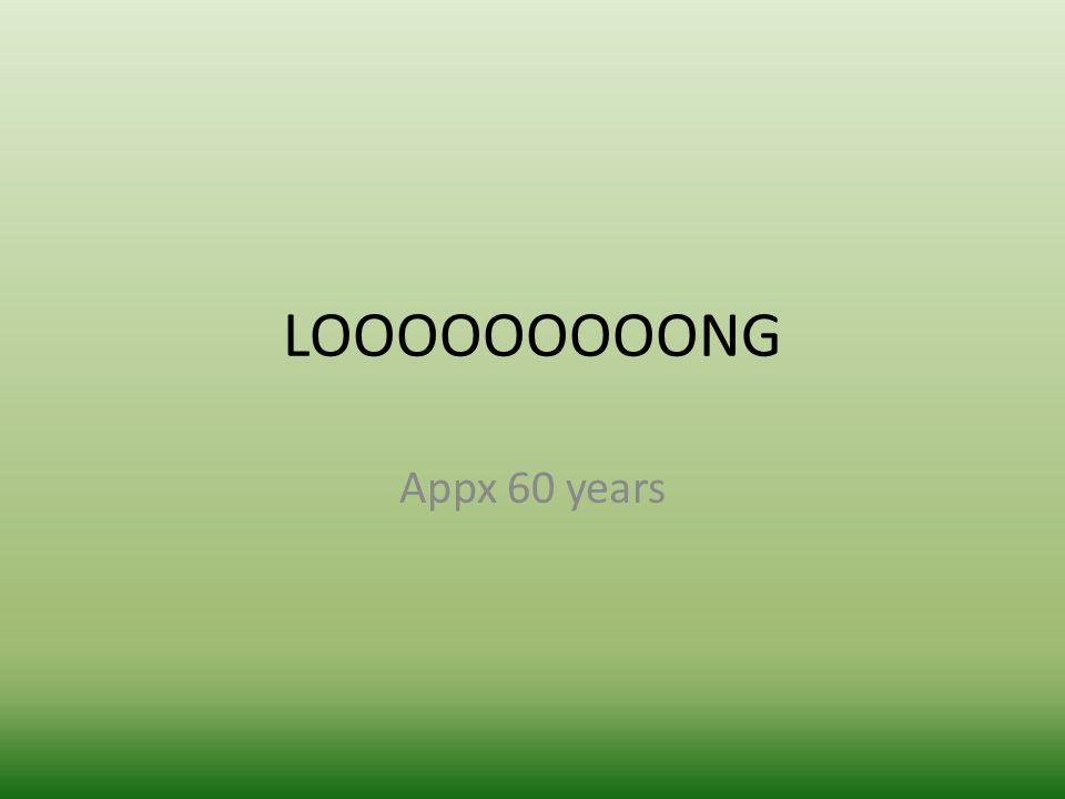 LOOOOOOOOONG Appx 60 years