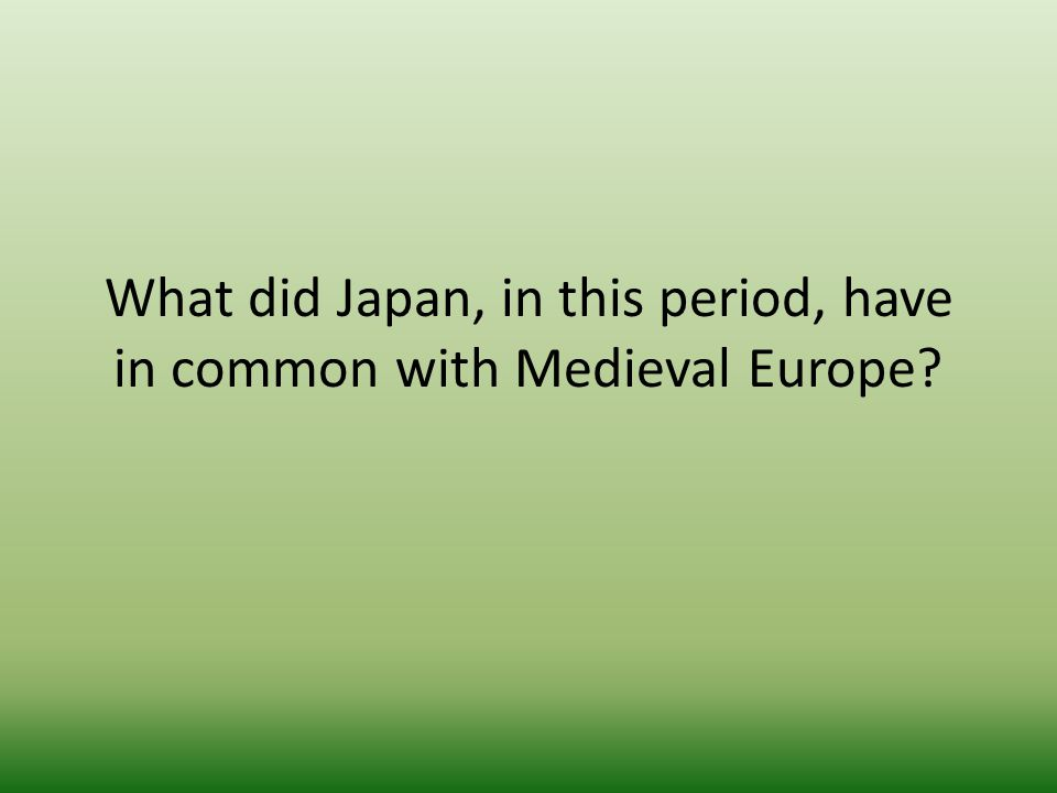 What did Japan, in this period, have in common with Medieval Europe?