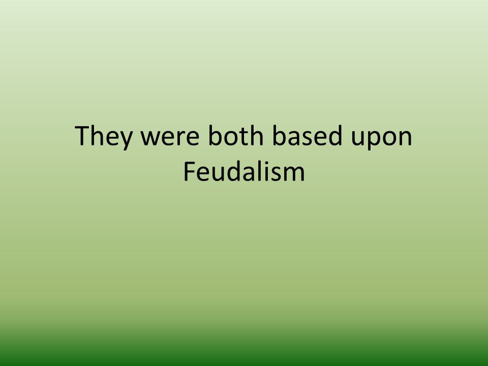 They were both based upon Feudalism