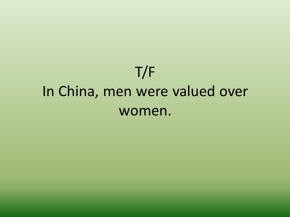 T/F In China, men were valued over women.