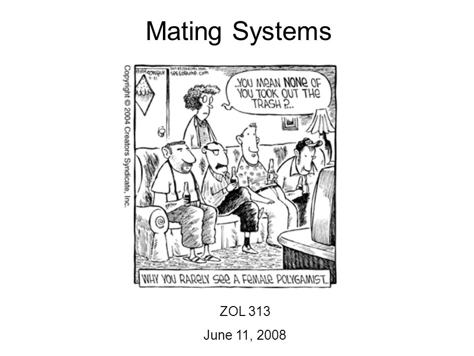 Mating Systems ZOL 313 June 11, 2008 Objectives 1.Be able to characterize a given mating system as monogamy, polygyny, or polyandry.