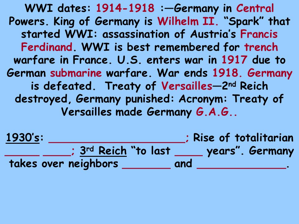 WWI dates: 1914-1918 :—Germany in Central Powers.King of Germany is Wilhelm II.