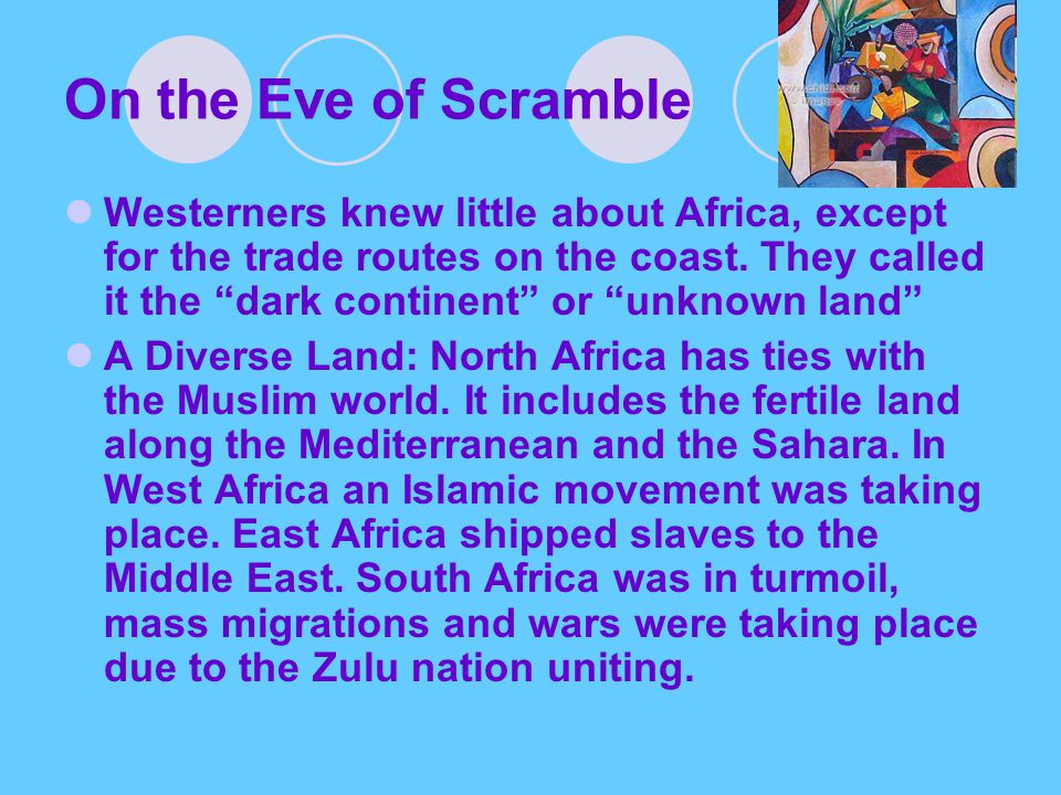 On the Eve of Scramble Westerners knew little about Africa, except for the trade routes on the coast.